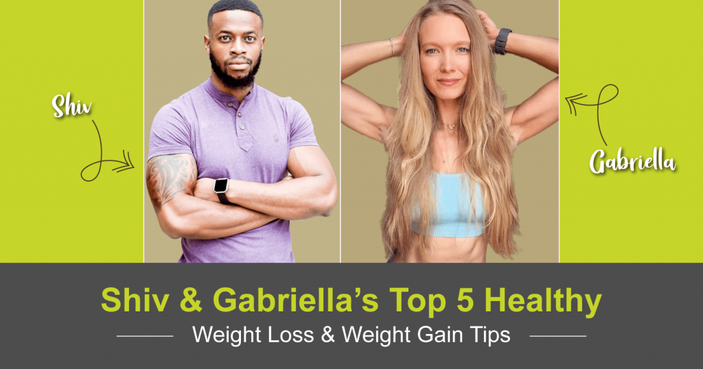 Shiv & Gabriella's Top 5 Healthy Weight Loss & Gain Tips