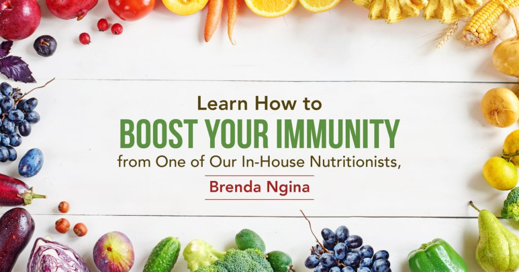 Learn How to Boost your Immunity from One of Our In-House Nutritionists, Brenda Ngina