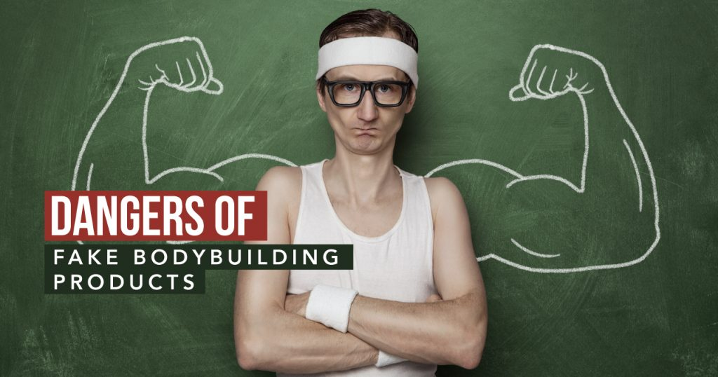 The Dangers of Fake Bodybuilding Products